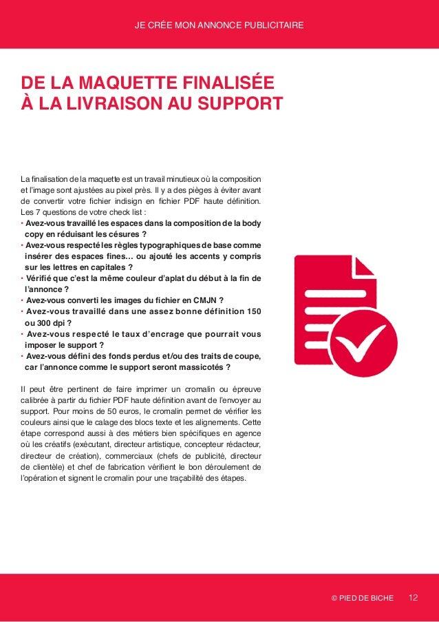 © PIED DE BICHE 12 Je crée mon annonce publicitaire De la maquette finalisée à la livraison au support La finalisation de ...