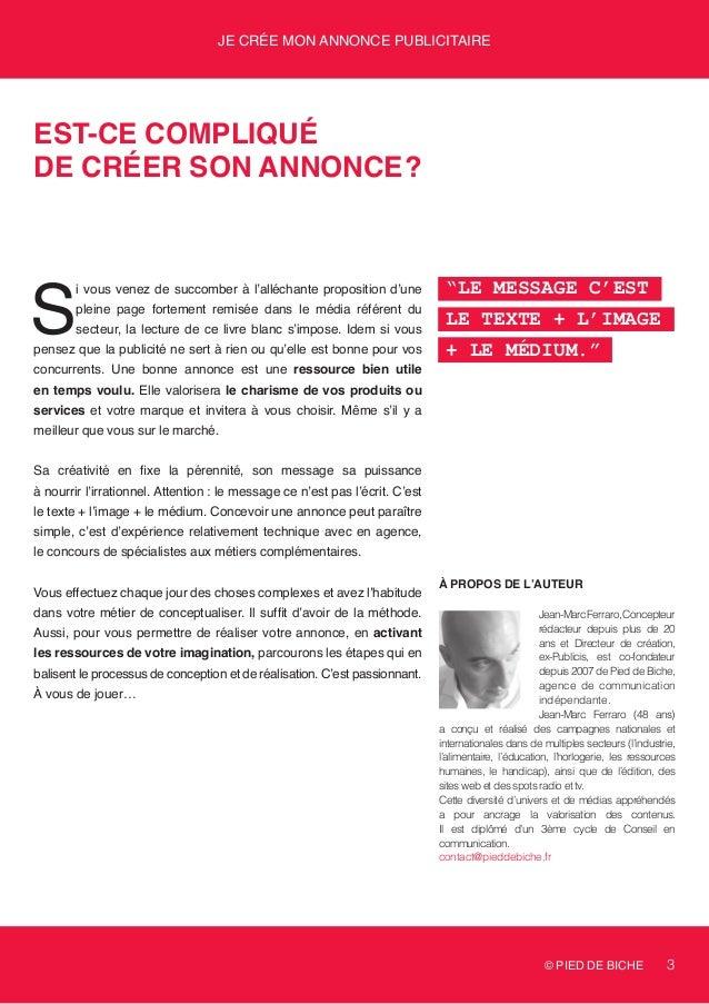 """© PIED DE BICHE 3 Je crée mon annonce publicitaire """"Le message c'est le texte + l'image + le médium."""" À propos de l'auteur..."""