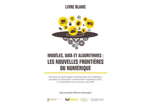 MODÈLES, DATA ET ALGORITHMES : LES NOUVELLES FRONTIÈRES DU NUMÉRIQUE 3 Avec la participation de... Coordination : Étienne ...