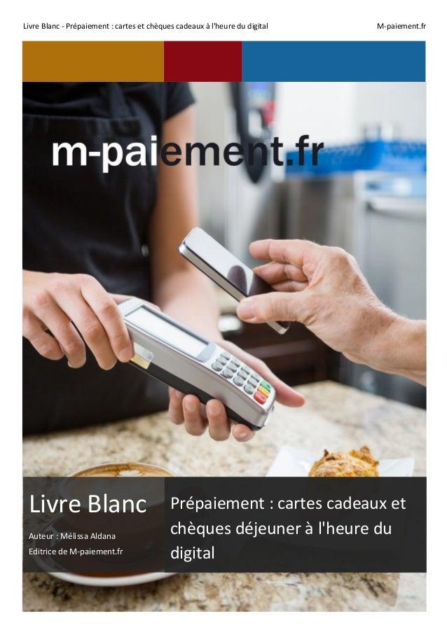 Livre  Blanc  -‐  Prépaiement  :  cartes  et  chèques  cadeaux  à  l'heure  du  digital    M-...