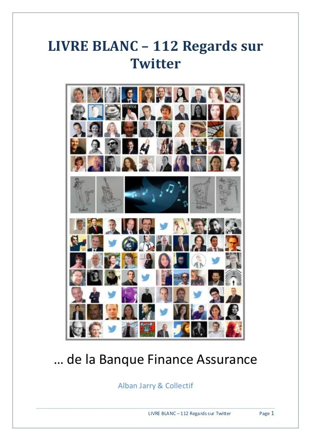 LIVRE BLANC – 112 Regards sur Twitter Page 1 LIVRE BLANC – 112 Regards sur Twitter … de la Banque Finance Assurance Alban ...