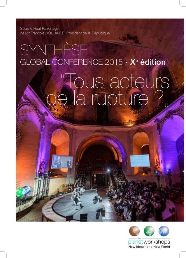 """""""Tous acteurs de la rupture ?"""" SYNTHÈSE GLOBAL CONFERENCE 2015 - Xe édition Sous le Haut Patronage de Mr François HOLLANDE..."""
