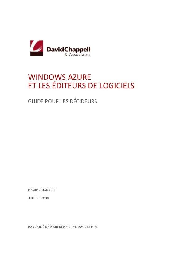 WINDOWS AZURE ET LES ÉDITEURS DE LOGICIELS GUIDE POUR LES DÉCIDEURS DAVID CHAPPELL JUILLET 2009 PARRAINÉ PAR MICROSOFT COR...
