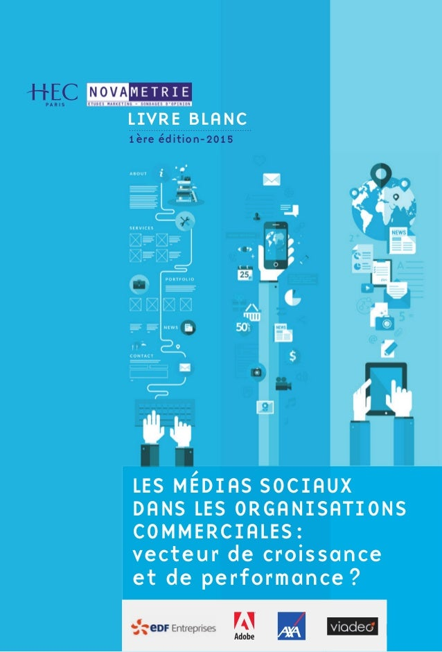 LES MÉDIAS SOCIAUX DANS LES ORGANISATIONS COMMERCIALES: vecteur de croissance et de performance? LIVRE BLANC 1ère édition-...