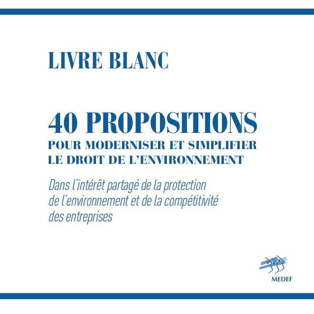 LIVRE BLANC 40 PROPOSITIONS POUR MODERNISER ET SIMPLIFIER LE DROIT DE L'ENVIRONNEMENT Dansl'intérêtpartagédelaprotection d...