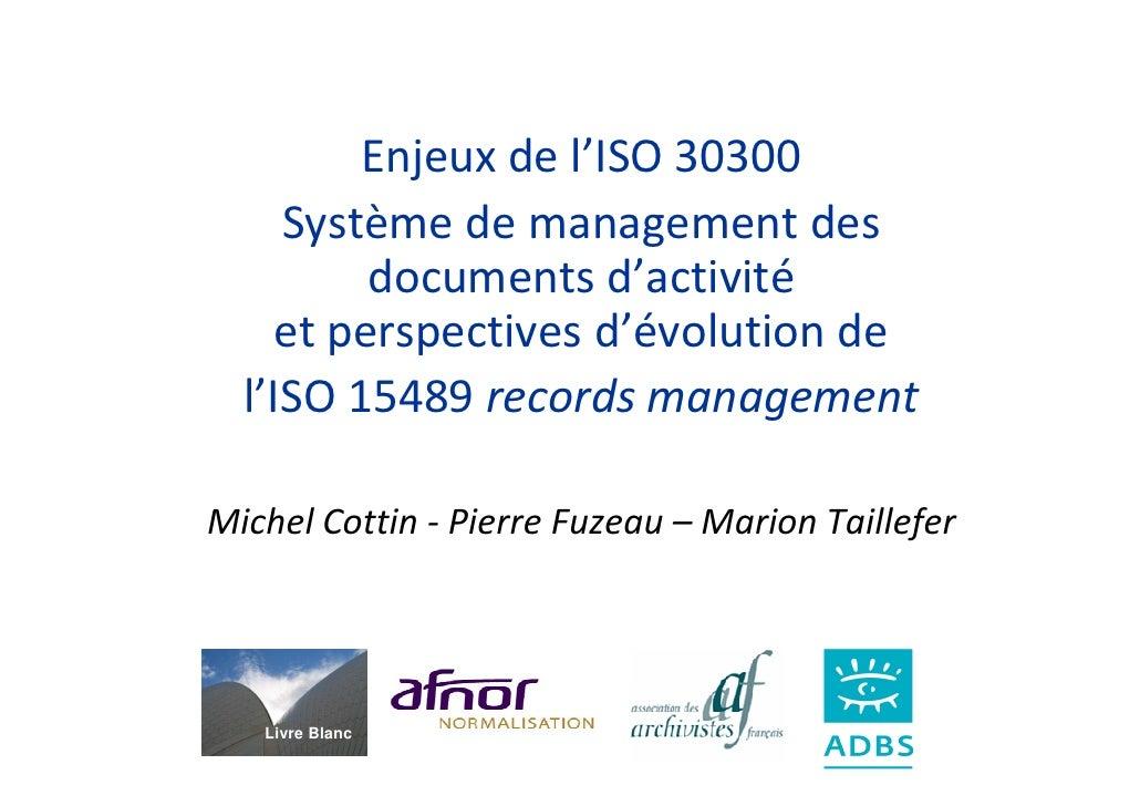 Enjeux de l'ISO 30300     Système de management des         documents d'activité    et perspectives d'évolution de  l'ISO ...