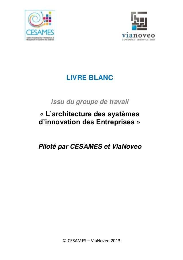LIVRE BLANC  issu du groupe de travail  « L'architecture des systèmes d'innovation des Entreprises »  Piloté par CESAMES e...