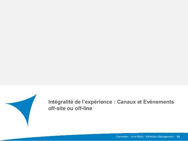 Converteo – Livre Blanc : Attribution Management - Sous-titre Intégralité de l'expérience : Canaux et Evénements off-site ...