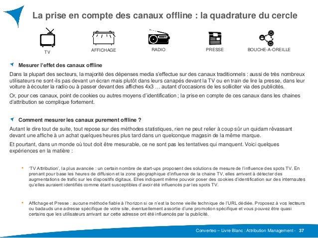 Converteo – Livre Blanc : Attribution Management - La prise en compte des canaux offline : la quadrature du cercle 37 Mesu...