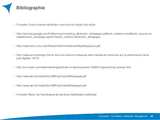 Converteo – Livre Blanc : Attribution Management - Bibliographie • Forrester: Cross-channel attribution must convert insig...