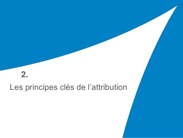 Les principes clés de l'attribution 2.