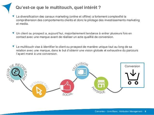 Converteo – Livre Blanc : Attribution Management - Qu'est-ce que le multitouch, quel intérêt ? 9 La diversification des ca...