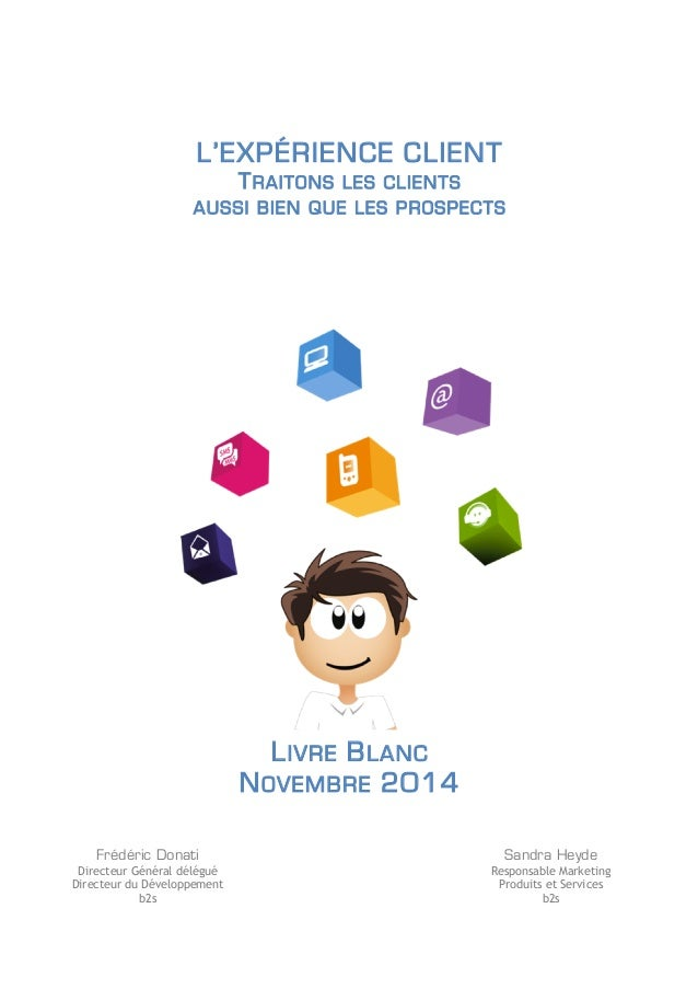 L'EXPÉRIENCE CLIENT  TRAITONS LES CLIENTS  AUSSI BIEN QUE LES PROSPECTS  LIVRE BLANC  NOVEMBRE 2014  Frédéric Donati  Dire...