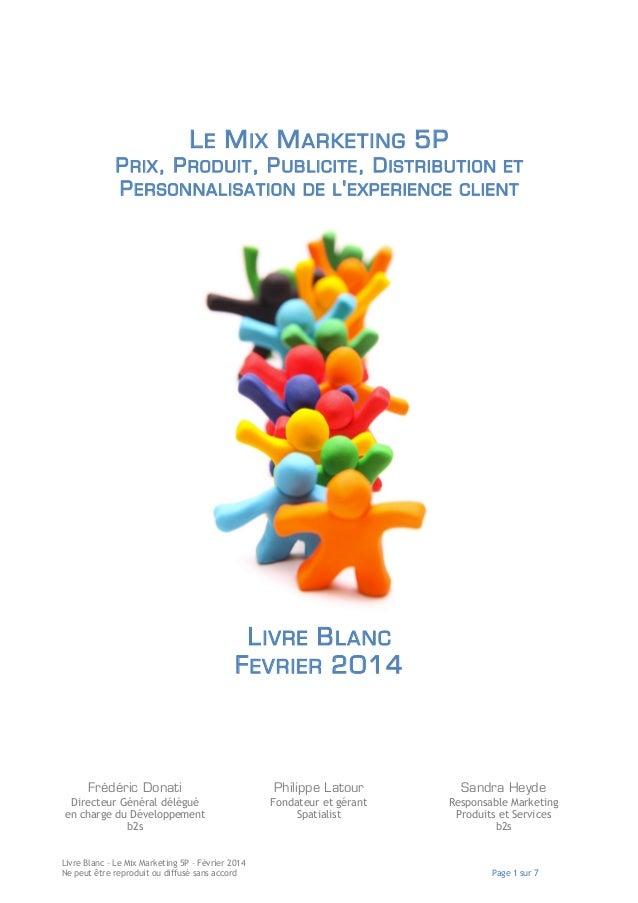 L E M IX M ARKETING 5P P RIX , P RODUIT , P UBLICITE , D ISTRIBUTION ET P ERSONNALISATION DE L ' EXPERIENCE CLIENT  L IVRE...