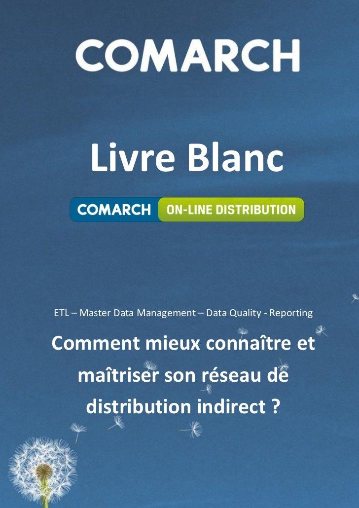 Livre BlancETL – Master Data Management – Data Quality - ReportingComment mieux connaître et  maîtriser son réseau de   di...