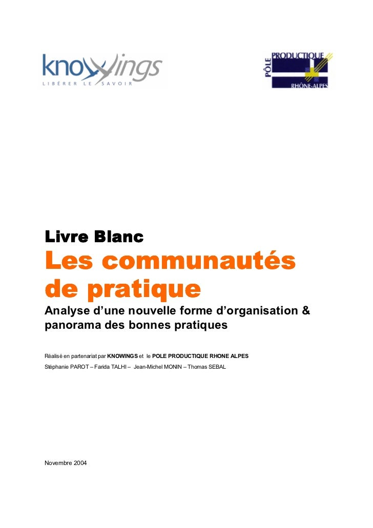 Livre BlancLes communautésde pratiqueAnalyse d'une nouvelle forme d'organisation &panorama des bonnes pratiquesRéalisé en ...