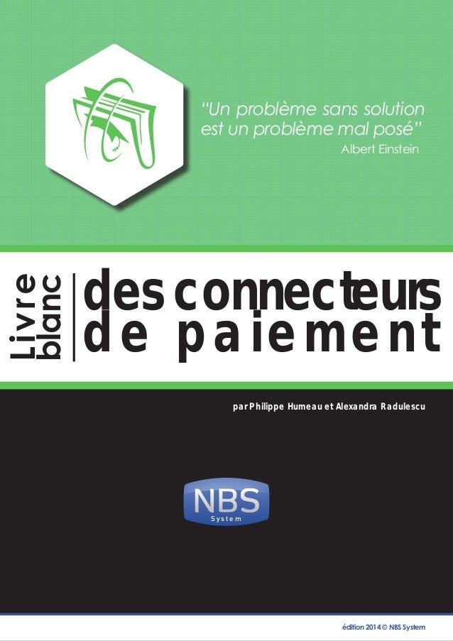 Livre blanc des connecteurs de paiement - © NBS 2014  1  S y s t e m  des connecteurs  de paiement  par Philippe Humeau et...