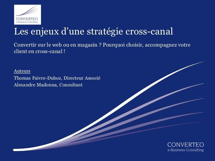 Les enjeux d'une stratégie cross-canalConvertir sur le web ou en magasin ? Pourquoi choisir, accompagnez votreclient en cr...