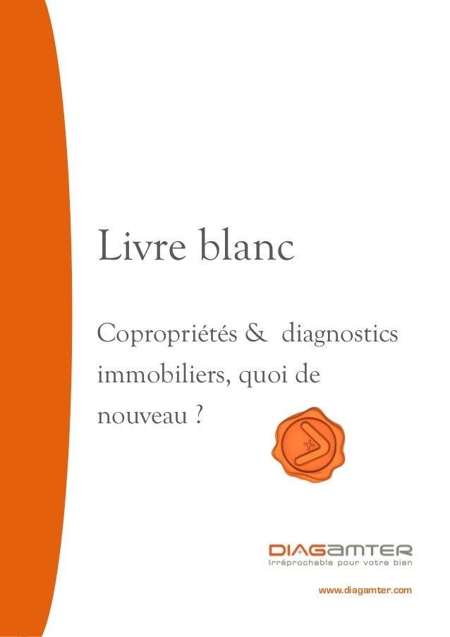 Livre blanc Copropriétés & diagnostics immobiliers, quoi de nouveau ? www.diagamter.com