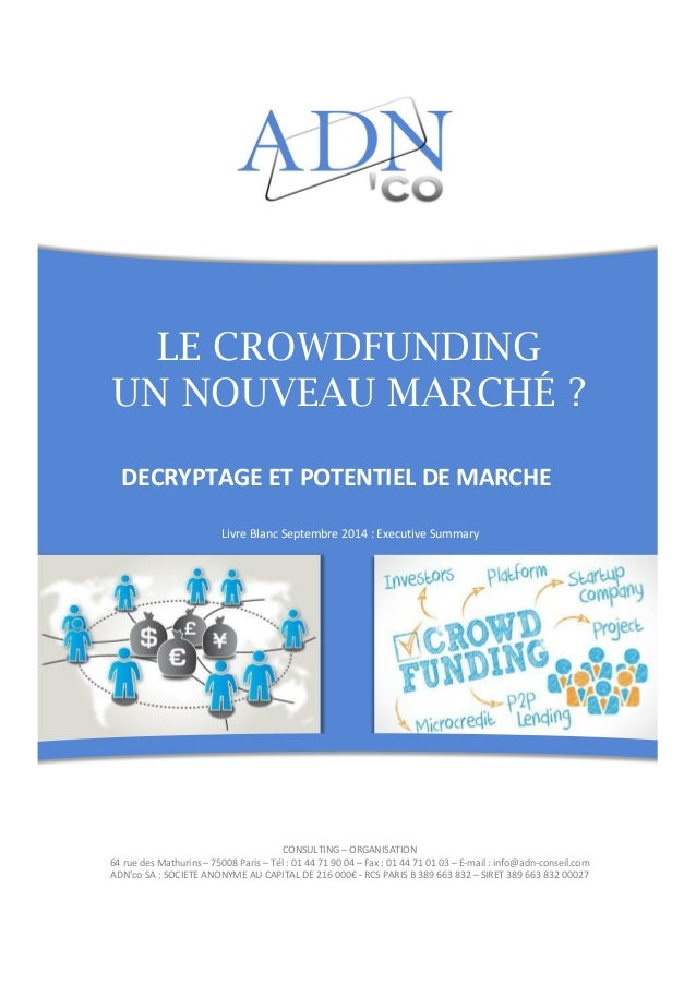 LE CROWDFUNDING  UN NOUVEAU MARCHÉ ?  DECRYPTAGE ET POTENTIEL DE MARCHE  CONSULTING – ORGANISATION  64 rue des Mathurins –...