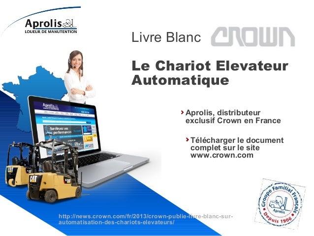 Livre Blanc Crown Le Chariot Elevateur Automatique Aprolis, distributeur exclusif Crown en France Télécharger le document ...