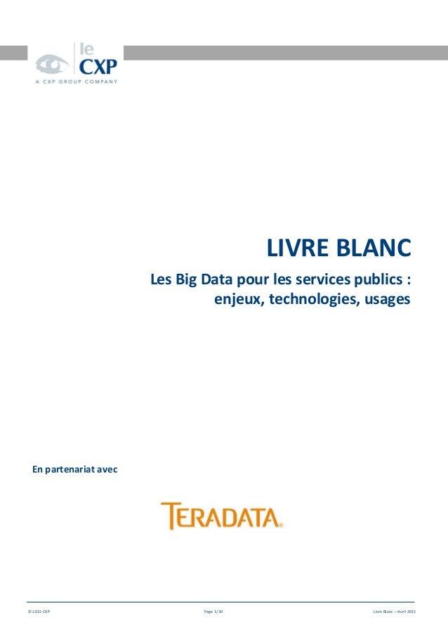 Date doc © 2015 CXP Page 1/30 Livre Blanc – Avril 2015 LIVRE BLANC Les Big Data pour les services publics : enjeux, techno...