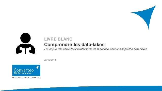 LIVRE BLANC Comprendre les data-lakes Les enjeux des nouvelles infrastructures de la donnée, pour une approche data-driven...