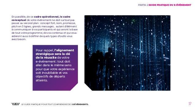 LE GUIDE PRATIQUE POUR TOUT COMPRENDRE DES E-ÉVÉNEMENTS. 17 En parallèle, de ce cadre opérationnel, le cadre conceptuel de...