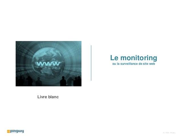 Le monitoring ou la surveillance de site web Livre blanc © 2010 - Pingwy