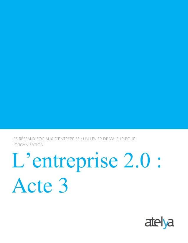 LES RÉSEAUX SOCIAUX D'ENTREPRISE : UN LEVIER DE VALEUR POUR L'ORGANISATION L'entreprise 2.0 : Acte 3