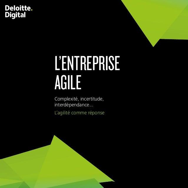 1 Complexité, incertitude, interdépendance... L'agilité comme réponse L'ENTREPRISE AGILE