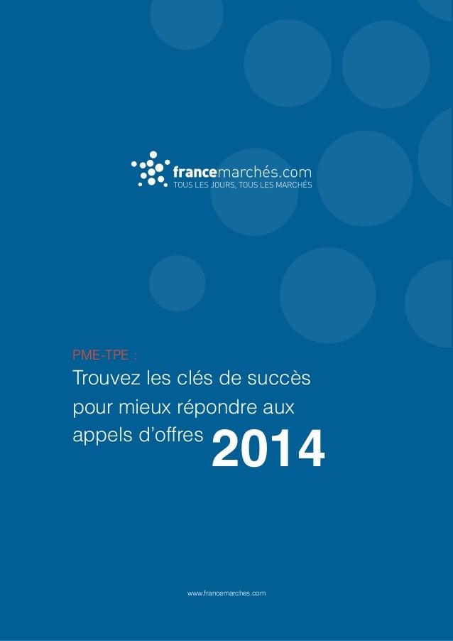 PME-TPE : Trouvez les clés de succès pour mieux répondre aux appels d'offres 2014 www.francemarches.com