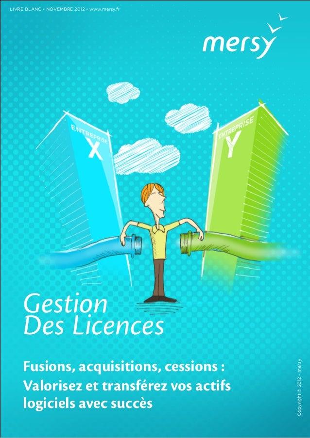 LIVRE BLANC • NOVEMBRE 2012 • www.mersy.fr    Gestion    Des Licences    Fusions, acquisitions, cessions :                ...