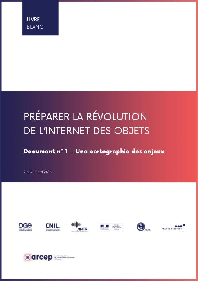 LIVRE BLANC PRÉPARER LA RÉVOLUTION DE L'INTERNET DES OBJETS Document n° 1 – Une cartographie des enjeux 7 novembre 2016 LI...