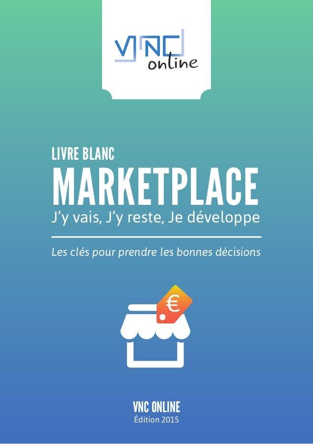 livre blanc MarketplaceJ'y vais, J'y reste, Je développe Les clés pour prendre les bonnes décisions VNC Online Édition 201...