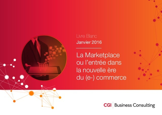 La Marketplace ou l'entrée dans la nouvelle ère du (e-) commerce Livre Blanc Janvier 2016