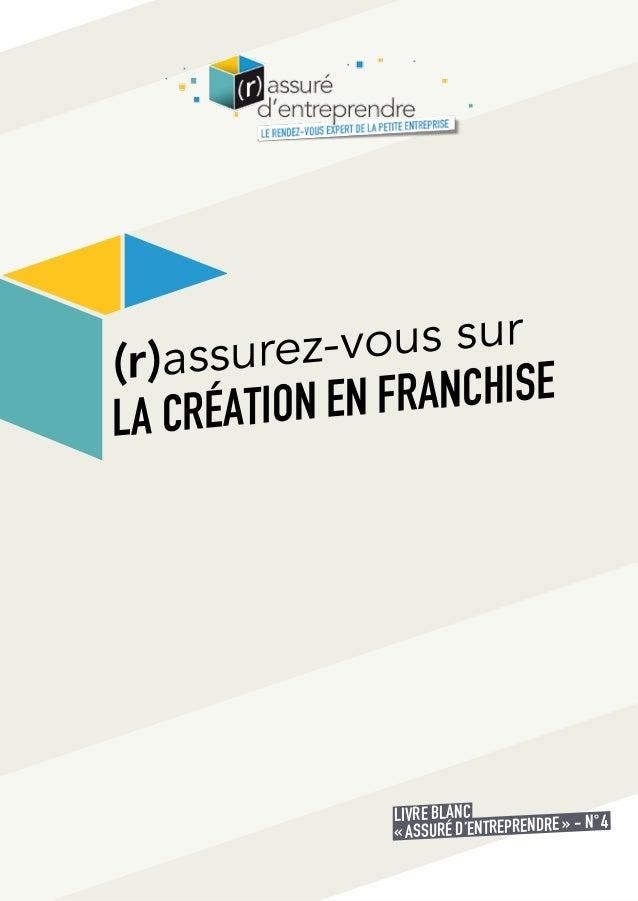 (r) assurez-vous sur  LA CRÉATION EN FRANCHISE  LIVRE BLANC  « ASSURÉ D'ENTREPRENDRE » - N° 4