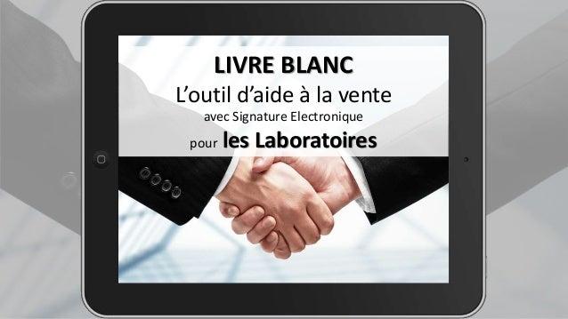 LIVRE BLANC L'outil d'aide à la vente avec Signature Electronique pour les Laboratoires