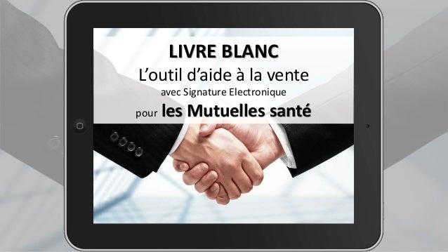 LIVRE BLANC L'outil d'aide à la vente avec Signature Electronique pour les Mutuelles santé