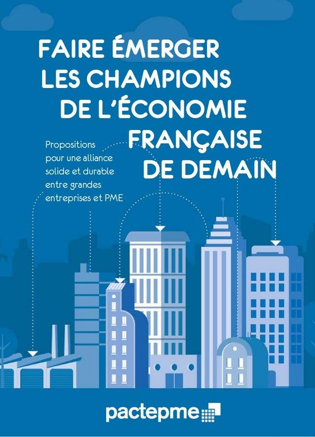 FAIRE ÉMERGER LES CHAMPIONS DE L'ÉCONOMIE FRANÇAISE DE DEMAIN Propositions pour une alliance solide et durable entre grand...