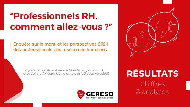 RÉSULTATS Chiffres & analyses Enquête nationale réalisée par GERESO en partenariat avec Culture RH entre le 2 novembre et ...