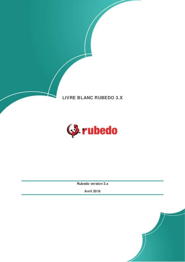 LIVRE BLANC RUBEDO 3.X Rubedo version 3.x Avril 2016