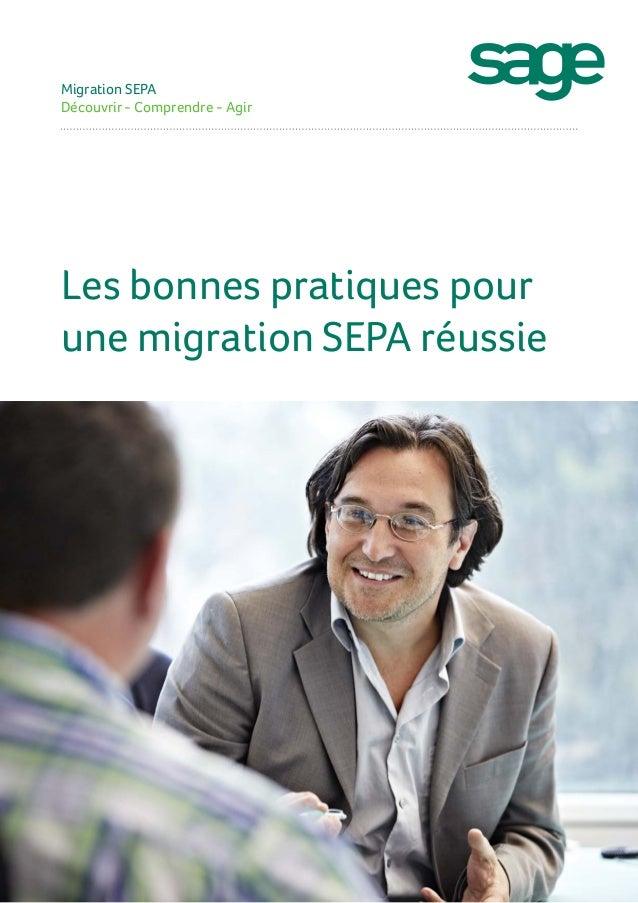 Les bonnes pratiques pour une migration SEPA réussie 1 Migration SEPA Découvrir - Comprendre - Agir Les bonnes pratiques p...