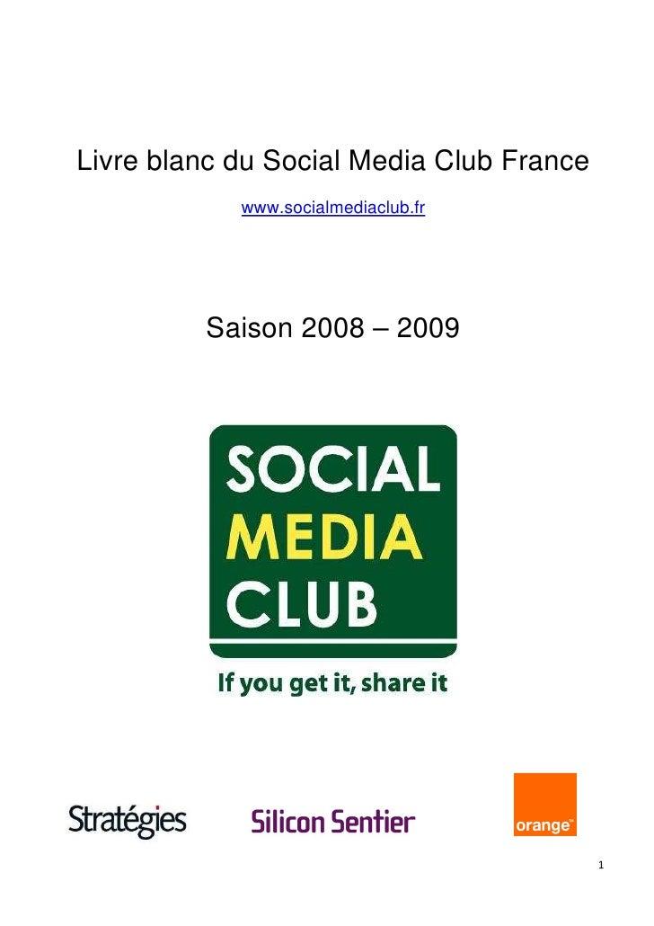 Livre blanc du Social Media Club France             www.socialmediaclub.fr              Saison 2008 – 2009                ...