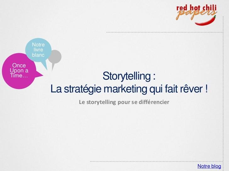 Notre          livre         blanc OnceUpon aTime…                         Storytelling :                  La stratégie ma...