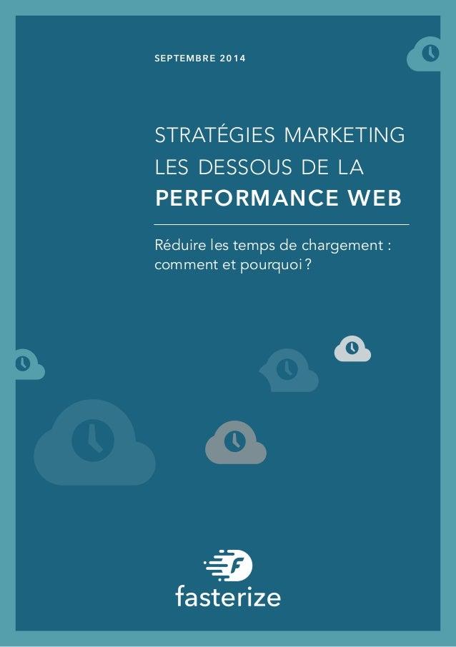 septembre 2014  stratégies marketing  les dessous de la  performance web  Réduire les temps de chargement :  comment et po...