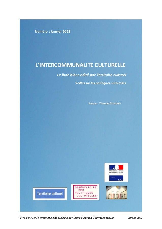 Livre blanc sur l'intercommunalité culturelle par Thomas Drucbert / Territoire culturel Janvier 2012 Auteur : Thomas Drucb...