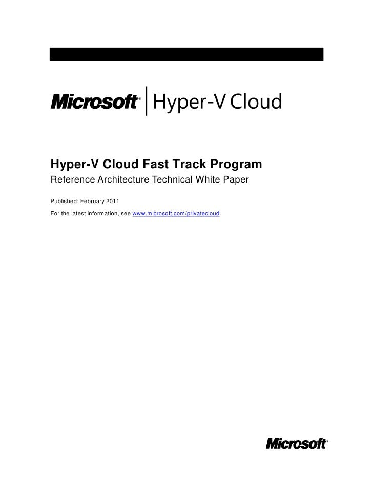 Hyper-V Cloud Fast Track ProgramReference Architecture Technical White PaperPublished: February 2011For the latest informa...