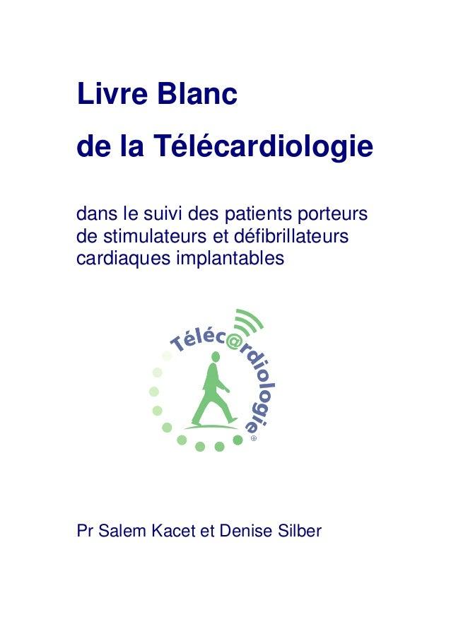 Livre Blancde la Télécardiologiedans le suivi des patients porteursde stimulateurs et défibrillateurscardiaques implantabl...