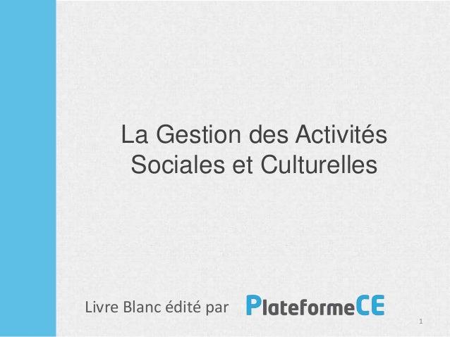 La Gestion des Activités Sociales et Culturelles 1 Livre Blanc édité par